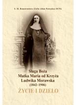Sługa Boża Matka Maria od Krzyża Ludwika Morawska (1842–1906) Życie i dzieło