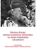 PRYMAS POLSKI STEFAN KARDYNAŁ WYSZYŃSKI NA ZIEMI POMORSKIEJ I KUJAWACH